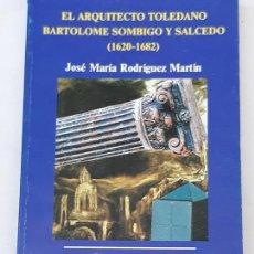 Libros de segunda mano: EL ARQUITECTO TOLEDANO BARTOLOME SOMBIGO Y SALCEDO ( 1620 - 1682 ) TOLEDO 1988.. Lote 171333958