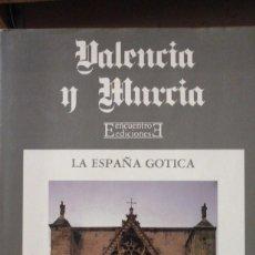 Libros de segunda mano: LA ESPAÑA GOTICA VOL. 4: VALENCIA Y MURCIA. CASTELLÓN DE LA PLANA. ALICANTE (MADRID, 1992). Lote 172002107