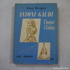 Libros de segunda mano: ANTONI GAUDÍ. L'HOME I L'OBRA - JOAN BERGÓS - 1954 . Lote 172161924