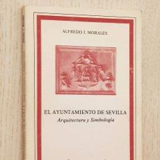 Libros de segunda mano: EL AYUNTAMIENTO DE SEVILLA. ARQUITECTURA Y SIMBOLOGÍA - MORALES, ALFREDO J.. Lote 172271624