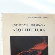 Libros de segunda mano: EXISTENCIA PRESENCIA ARQUITECTURA - JUAN MARIA DEXEUS BEATTY. Lote 172478807
