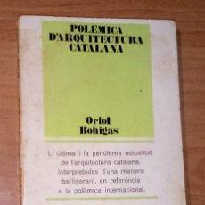Libros de segunda mano: ORIOL BOHIGAS - POLÈMICA D'ARQUITECTURA CATALANA - EDICIONS 62, 1970 [PRIMERA EDICIÓ] . Lote 172420997