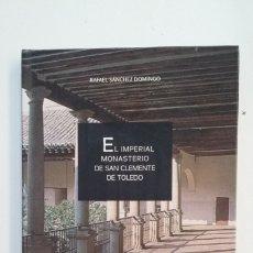 Libros de segunda mano: EL IMPERIAL MONASTERIO DE SAN CLEMENTE DE TOLEDO. RAFAEL SANCHEZ DOMINGO. TDK401. Lote 174126860