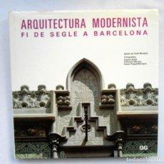 Libros de segunda mano: ARQUITECTURA MODERNISTA FI DE SEGLE A BARCELONA - IGNASI DE SOLA MORALES. Lote 175143727