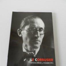 Libros de segunda mano: LE CORBUSIER : ARTISTA-HEROE Y HOMBRE-TIPO FERNANDO ZAPARAIN HERNANDEZ LIBRO ARQUITECTURA .. Lote 175429233