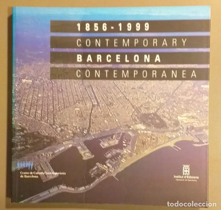 BARCELONA CONTEMPORÁNEA. 1856 – 1999. ESPAÑOL & ENGLISH. 24 CM. CCCB. ILUSTRADO!! MUY BUEN ESTADO (Libros de Segunda Mano - Bellas artes, ocio y coleccionismo - Arquitectura)