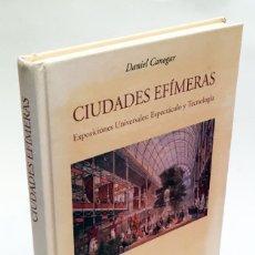 Libros de segunda mano: CIUDADES EFÍMERAS - EXPOSICIONES UNIVERSALES: ESPECTÁCULO Y TECNOLOGÍA - DANIEL CANOGAR. Lote 195371903