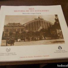 Libros de segunda mano: MZA (MADRID, ZARAGOZA, ALICANTE) HISTORIA DE SUS ESTACIONES, MERCEDES LÓPEZ GARCÍA. 1.986. Lote 195185562