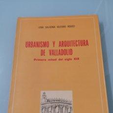 Libros de segunda mano: URBANISMO Y ARQUITECTURA DE VALLADOLID. PRIMERA MITAD DEL SIGLO XIX. LENA SALADINA IGLESIAS ROUCO.. Lote 177039067