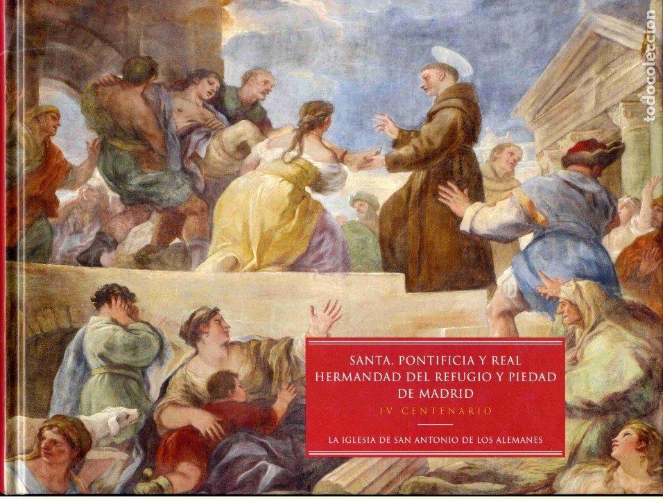 LIBRO - SANTA, PONTIFICIA Y REAL HERMANDAD DEL REFUGIO Y PIEDAD DE MADRID - IV CENTENARIO (Libros de Segunda Mano - Bellas artes, ocio y coleccionismo - Arquitectura)