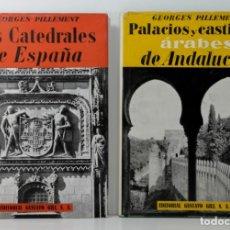 Libros de segunda mano: LAS CATEDRALES DE ESPAÑA Y PALACIOS Y CASTILLOS ÁRABES DE ANDALUCÍA - GEORGES PILLEMENT. Lote 177583699