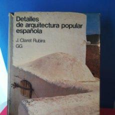 Libros de segunda mano: DETALLES DE ARQUITECTURA POPULAR ESPAÑOLA/CLARET RUBIRA/GG, 1976. Lote 177700267