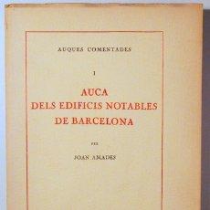 Libros de segunda mano: AMADES, JOAN - AUCA DELS EDIFICIS NOTABLES DE BARCELONA. AUQUES COMENTADES I - BARCELONA C. 1936 - I. Lote 178008869