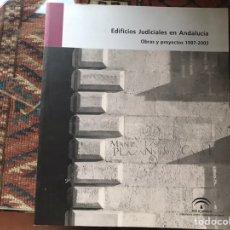 Libros de segunda mano: EDIFICIOS JUDICIALES EN ANDALUCÍA. OBRAS Y PROYECTOS 1997-2003. COMO NUEVO. Lote 178163635