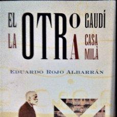Libros de segunda mano: EDUARDO ROJO ALBARRAN - EL OTRO GAUDÍ, LA OTRA CASA MILÀ. Lote 179151648