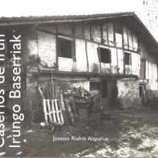 Libros de segunda mano: CASERÍOS DE IRÚN. JOSETXO RIOFRÍO AIZPURUA. 1999. Lote 179172506