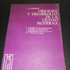Libros de segunda mano: C. AYMONINO, ORÍGENES Y DESARROLLO DE LA CIUDAD MODERNA, HOWARD, GARNIER ETC... . Lote 179206631