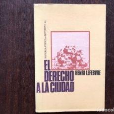 Libros de segunda mano: EL DERECHO DE LA CIUDAD. HENRI LEFEVRE. Lote 181661340