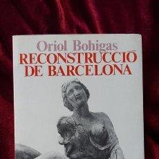 Libros de segunda mano: RECONSTRUCCIÓ DE BARCELONA - ORIOL BOHIGAS - EDICIONS 62 1985. Lote 181745835