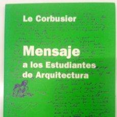 Libros de segunda mano: MENSAJE A LOS ESTUDIANTES DE ARQUITECTURA - LE CORBUSIER. Lote 181937867
