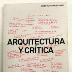 Libros de segunda mano: ARQUITECTURA Y CRITICA - GG - JOSEP MARIA MONTANER - ISBN 9788425227097. Lote 181938552