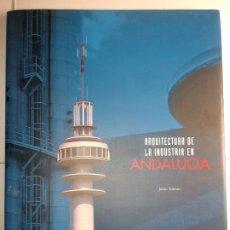 Libros de segunda mano: ARQUITECTURA DE LA INDUSTRIA EN ANDALUCÍA 1998 JULIÁN SOBRINO INSTITUTO DE FOMENTO DE ANDALUCÍA. Lote 182054056