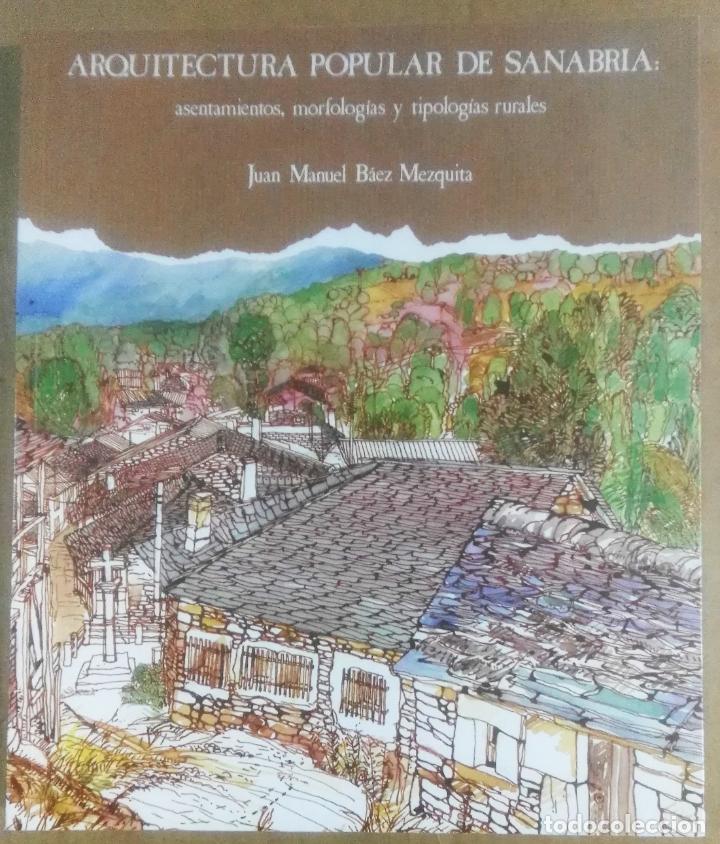 JUAN MANUEL BÁEZ MEZQUITA, ARQUITECTURA POPULAR DE SANABRIA ASENTAMIENTOS, MORFOLOGÍAS Y TIPOLOGÍA. (Libros de Segunda Mano - Bellas artes, ocio y coleccionismo - Arquitectura)