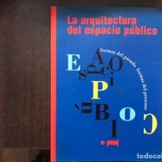 Libros de segunda mano: LA ARQUITECTURA DEL ESPACIO PÚBLICO. FORMAS DEL PASADO. FORMAS DEL PRESENTE. Lote 182552902