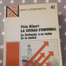Libros de segunda mano: LA CIUDAD FUNCIONAL, LE CORBUSIER Y SU VISION DE LA CIUDAD, THILO HILPERT. Lote 182728887