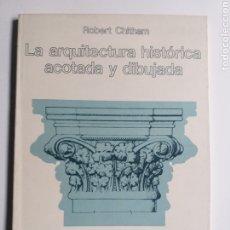 Libros de segunda mano: ARQUITECTO . LA ARQUITECTURA HISTÓRICA ACOTADA Y DIBUJADA . ROBERT CHITHAM . EDICIONES G. GILI 1982. Lote 183493573