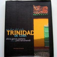 Libros de segunda mano: TRINIDAD DE CUBA, POR ALICIA GARCÍA SANTANA Y JULIO LARRAMENDI. UN DON DEL CIELO. Lote 183506846