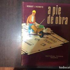 Libros de segunda mano: A PIE DE OBRA. ROBERT L'HERMITE. EDITORIAL TECNOS. Lote 183916623