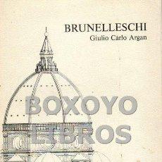 Libros de segunda mano: ARGAN, GIULIO CARLO. BRUNELLESCHI. Lote 185657907