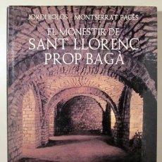 Libros de segunda mano: BOLÒS, JORDI - PAGÈS, MONTSERRAT - EL MONESTIR DE SANT LLORENÇ PROP BAGÀ - BARCELONA 1986 - IL·LUSTR. Lote 188658942