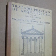 Libri di seconda mano: TRATADO PRACTICO DE ARQUITECTURA CON LOS CINCO ORDENES SEGUN VIGNOLA- PALLADIO-SCAMOZZI. EDICIONES. Lote 190406780