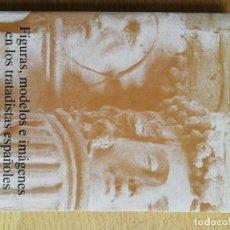 Libros de segunda mano: FIGURAS, MODELOS E IMÁGENES EN LOS TRATADISTAS ESPAÑOLES. ANTONIO BONET. Lote 191169060