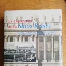 Libros de segunda mano: ARQUITECTURA DE LOS SITIOS REALES. CATÁLOGO HISTÓRICO DE LOS PALACIOS, JARDINES Y PATRONATOS REALES . Lote 191169506