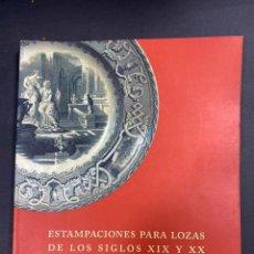 Libros de segunda mano: ESTAMPACIONES PARA LOZAS DE LOS SIGLOS XIX Y XX. MUSEO BELLAS ARTES ASTURIAS. OVIEDO, 2000.PAGS:117. Lote 191877560