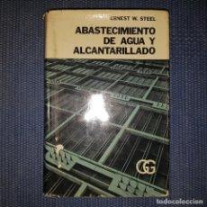Libros de segunda mano: STEEL, ERNEST, W.: ABASTECIMIENTO DE AGUA Y ALCANTARILLADO. Lote 192078060