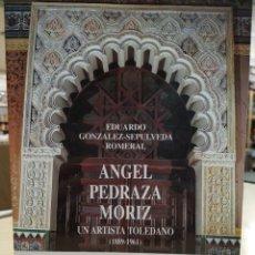Libros de segunda mano: ÁNGEL PEDRAZA MORIZ. UN ARTISTA TOLEDANO 1889-1961. EDUARDO GONZÁLEZ-SEPULVEDA ROMERAL. Lote 192367832