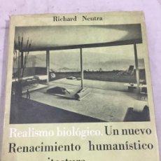 Libros de segunda mano: REALISMO BIOLÓGICO. UN NUEVO RENACIMIENTO HUMANÍSTICO EN ARQUITECTURA. RICHARD NEUTRA 1958. Lote 192432025
