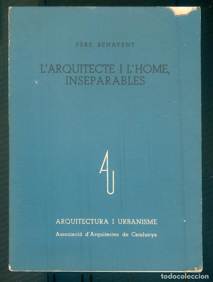 NUMULITE L1231 L'ARQUITECTE I L'HOME PERE BENAVENT ARQUITECTURA I URBANISME CATALUNYA (Libros de Segunda Mano - Bellas artes, ocio y coleccionismo - Arquitectura)