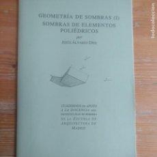 Libros de segunda mano: GEOMETRÍA DE SOMBRAS (I). SOMBRAS DE ELEMENTOS POLIÉDRICOS. JESÚS ÁLVAREZ DÍEZ- ESCUELA ARQUITECTURA. Lote 194264587