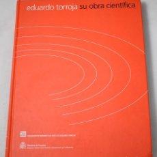 Libros de segunda mano: EDUARDO TORROJA, SU OBRA CIENTÍFICA. VV.AA. Lote 194318030