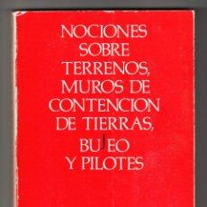 Libros de segunda mano: NOCIONES SOBRE TERRENOS MUROS DE CONTENCIÓN DE TIERRAS BUJEO Y PILOTES VICTOR ESCRIBANO UCELAY . Lote 194340148