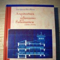 Libros de segunda mano: ARQUITECTURA Y URBANISMO EN SALAMANCA ( 1890 - 1939 ) . JOSE IGNACIO DIEZ ELCUAZ. Lote 194621192