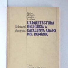 Libros de segunda mano: L'ARQUITECTURA RELIGIOSA A CATALUNYA ABANS DEL ROMÀNIC – TEXTOS Y ESTUDIS DE CULTURA CATALANA. Lote 194727416