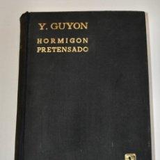 Libros de segunda mano: Y. GUYÓN. HORMIGÓN PRETENSADO. ESTUDIO TEÓRICO Y EXPERIMENTAL. EDITORIAL DOSSAT.. Lote 194896392