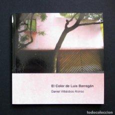 Libros de segunda mano: EL COLOR DE LUIS BARRAGÁN - DANIEL VILLALOBOS ALONSO - OVIEDO 2002. Lote 194953315