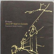 Libros de segunda mano: EL MURO. JESUS Mª APARICIO GUISADO. Lote 194966782